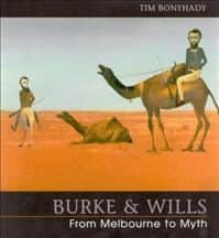 "Tim Bonyhady, ""Burke & Wills : from Melbourne to myth"", National Library of Australia, Canberra, 2002"