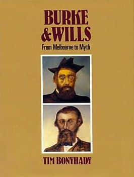 "Tim Bonyhady, ""Burke & Wills : from Melbourne to myth"", David Ell Press, Balmain N.S.W., 1991"