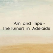 'Am and Tripe: The Turners in Adelaide
